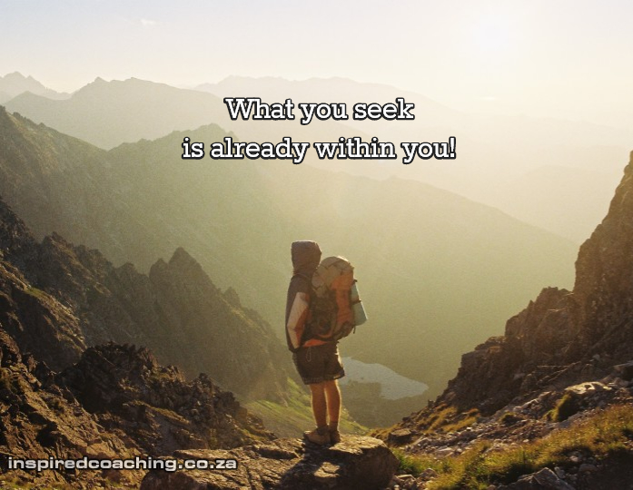What you seek is alredy within you
